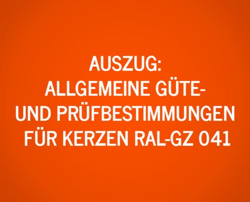 Auszug: Allgemeine Güte- und Prüfbestimmungen für Kerzen RAL-GZ 041