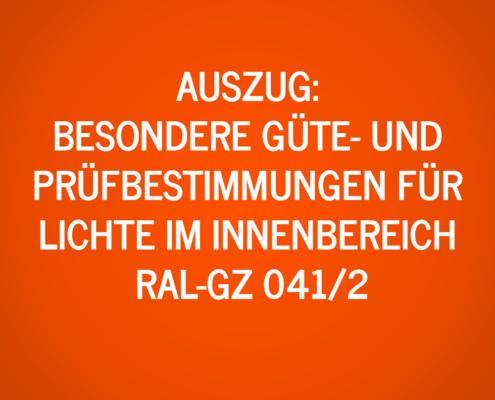 Auszug: Besondere Güte- und Prüfbestimmungen für Lichte im Innenbereich RAL-GZ 041/2