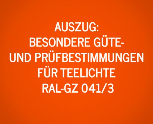 Auszug: Besondere Güte- und Prüfbestimmungen für Teelichte RAL-GZ 041/3