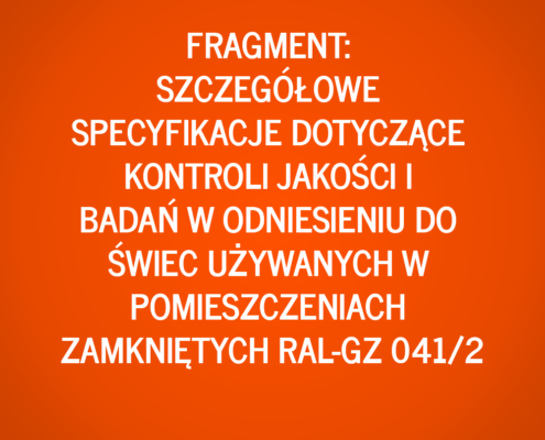 Fragment: Szczegółowe specyfikacje dotyczące kontroli jakości i badań w odniesieniu do świec używanych w pomieszczeniach zamkniętych RAL-GZ 041/2