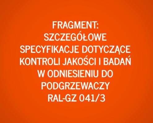 Fragment: Szczegółowe specyfikacje dotyczące kontroli jakości i badań w odniesieniu do podgrzewaczy RAL-GZ 041/3